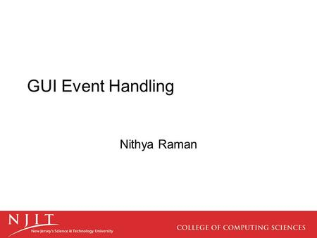 GUI Event Handling Nithya Raman. What is an Event? GUI components communicate with the rest of the applications through events. The source of an event.