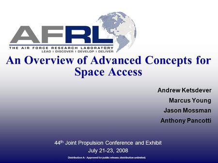An Overview of Advanced Concepts for Space Access Andrew Ketsdever Marcus Young Jason Mossman Anthony Pancotti Distribution A: Approved for public release;