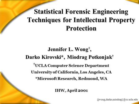 Statistical Forensic Engineering Techniques for Intellectual Property Protection Jennifer L. Wong †, Darko Kirovski*,