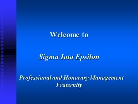 Welcome to Sigma Iota Epsilon Professional and Honorary Management Fraternity Professional and Honorary Management Fraternity.