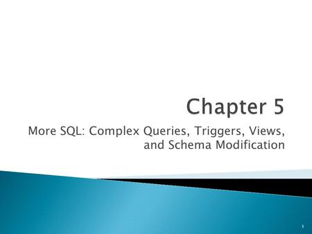 More SQL: Complex Queries, Triggers, Views, and Schema Modification 1.