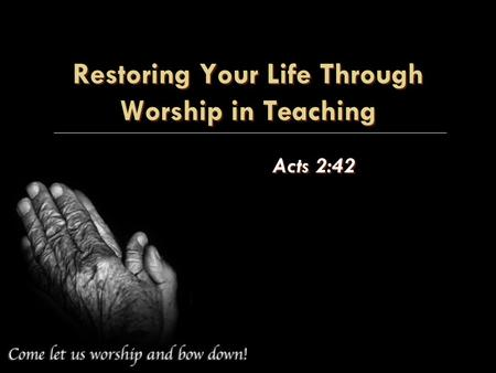 Restoring Your Life Through Worship in Teaching Acts 2:42.