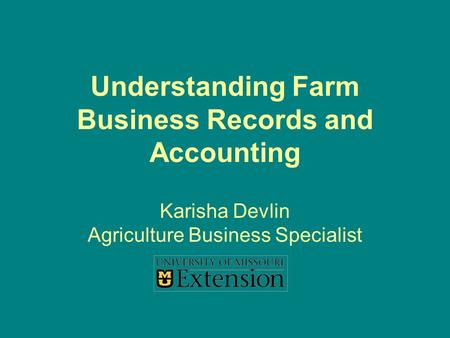 Understanding Farm Business Records and Accounting Karisha Devlin Agriculture Business Specialist.