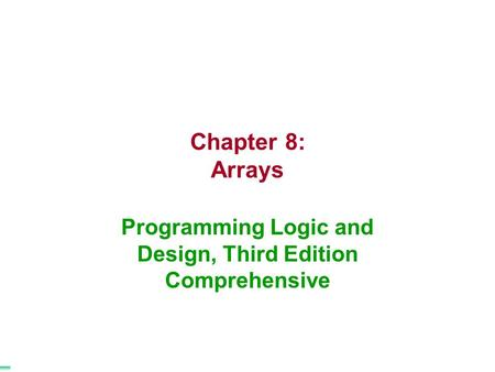 Chapter 8: Arrays Programming Logic and Design, Third Edition Comprehensive.