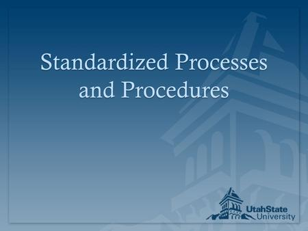 "Standardized Processes and Procedures. Standardization Supports StabilityStandardization Supports Stability  NOT the same as ""work standards""  Faster."
