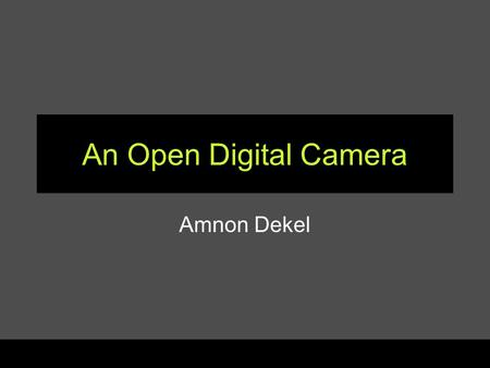 An Open Digital Camera Amnon Dekel. Embedded Computing Seminar (fall 2005)2 Does an Open Digital Camera Exist? Digita? –Partially open, but has disappeared.