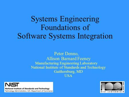 Systems Engineering Foundations of Software Systems Integration Peter Denno, Allison Barnard Feeney Manufacturing Engineering Laboratory National Institute.