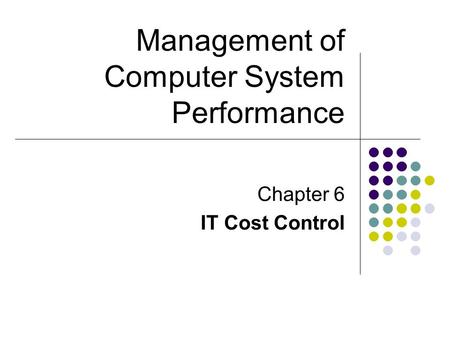 Chapter 6 IT Cost Control Management of Computer System Performance.