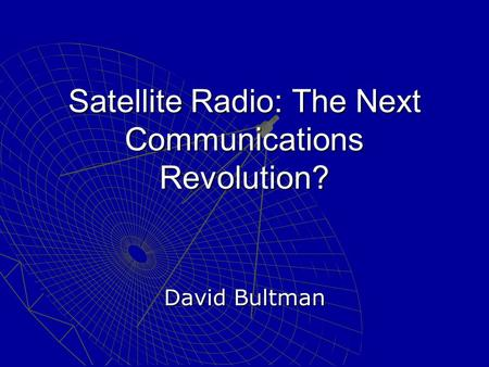 Satellite Radio: The Next Communications Revolution? David Bultman.