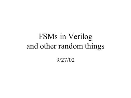 FSMs in Verilog and other random things 9/27/02. FSM structure CLK STATE Next State Logic Inputs Output Logic Outputs.