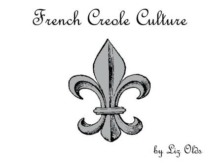 French Creole Culture by Liz Olds. VS Creole Cajun.