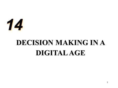 1 14 DECISION MAKING IN A DIGITAL AGE. 2 Review of Decision Making Stages –Intelligence –Design –Choice –Implementation Models –Rational- Bureaucratic.
