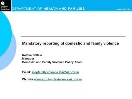 Mandatory reporting of domestic and family violence Natalie Bellew Manager Domestic and Family Violence Policy Team