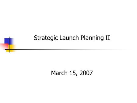 CHAPTER SEVENTEEN Strategic Launch Planning II March 15, 2007.