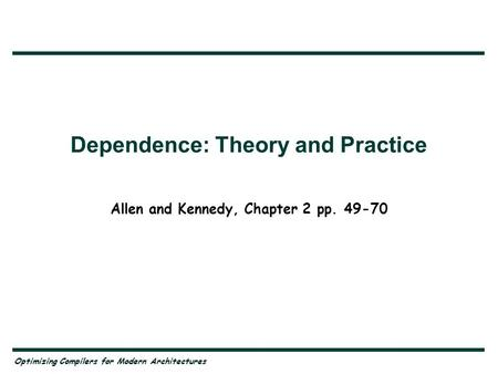 Optimizing Compilers for Modern Architectures Dependence: Theory and Practice Allen and Kennedy, Chapter 2 pp. 49-70.