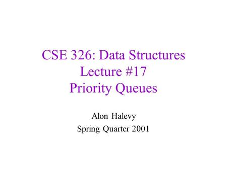 CSE 326: Data Structures Lecture #17 Priority Queues Alon Halevy Spring Quarter 2001.