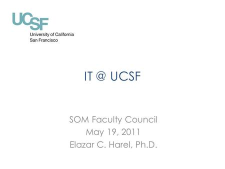 UCSF SOM Faculty Council May 19, 2011 Elazar C. Harel, Ph.D.