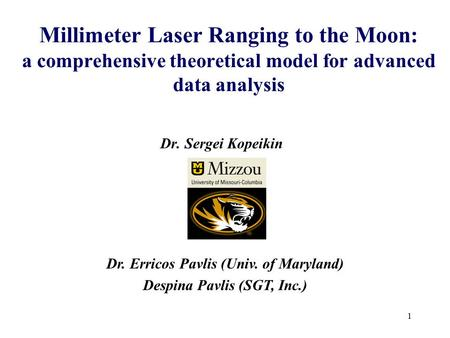 1 Millimeter Laser Ranging to the Moon: a comprehensive theoretical model for advanced data analysis Dr. Sergei Kopeikin Dr. Erricos Pavlis (Univ. of Maryland)