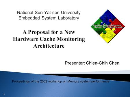 1 Presenter: Chien-Chih Chen Proceedings of the 2002 workshop on Memory system performance.