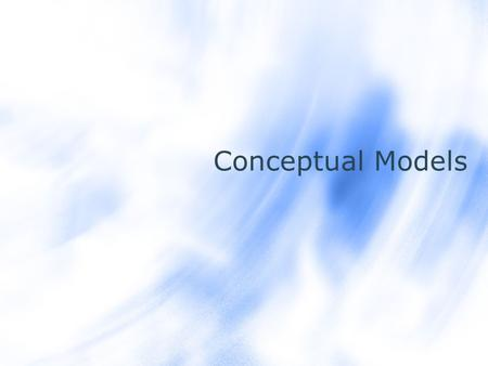 Conceptual Models. Models A model is a structure that represents certain aspects of some part of the reality.