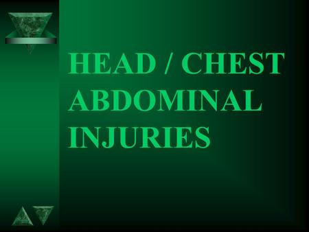 HEAD / CHEST ABDOMINAL INJURIES HEAD INJURIES 2 t LEVEL OF CONSCIOUSNESS t DEFORMITY t FLUID FROM EARS.