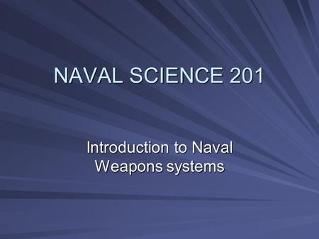 NAVAL SCIENCE 201 Introduction to Naval Weapons systems.
