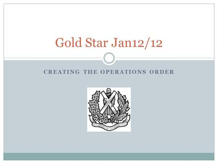 CREATING THE OPERATIONS ORDER Gold Star Jan12/12.