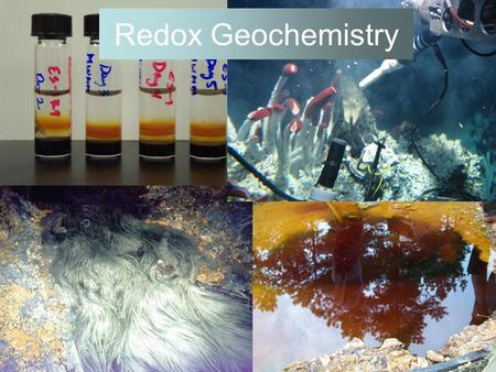 Redox Geochemistry. WHY? Redox gradients drive life processes! –The transfer of electrons between oxidants and reactants is harnessed as the battery,