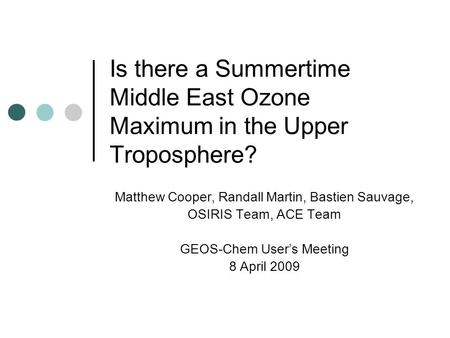 Is there a Summertime Middle East Ozone Maximum in the Upper Troposphere? Matthew Cooper, Randall Martin, Bastien Sauvage, OSIRIS Team, ACE Team GEOS-Chem.
