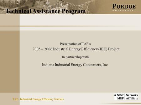 Technical Assistance Program TAP - Industrial Energy Efficiency Services Presentation of TAP's 2005 – 2006 Industrial Energy Efficiency (IEE) Project In.