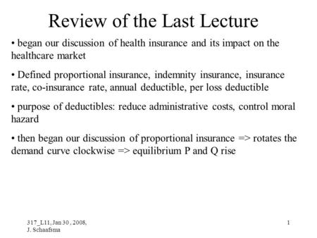 317_L11, Jan 30, 2008, J. Schaafsma 1 Review of the Last Lecture began our discussion of health insurance and its impact on the healthcare market Defined.