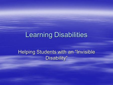 "Learning Disabilities Helping Students with an ""Invisible Disability"""