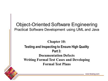 Object-Oriented Software Engineering Practical Software Development using UML and Java Chapter 10: Testing and Inspecting to Ensure High Quality Part 3: