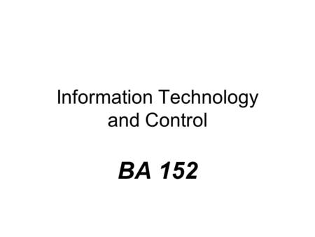 Information Technology and Control BA 152. Evolution of Organizational Applications of Information Technology 1. Operations Transaction processing systems.