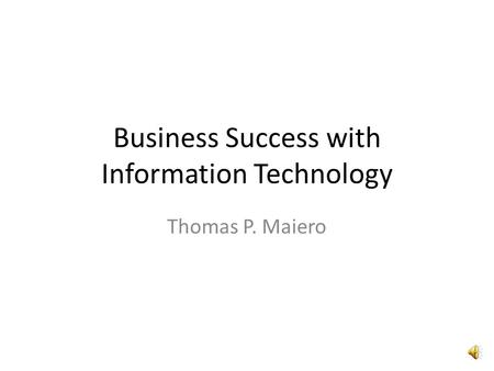 Business Success with Information Technology Thomas P. Maiero.