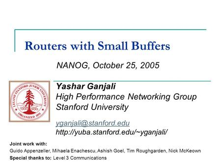 Routers with Small Buffers Yashar Ganjali High Performance Networking Group Stanford University