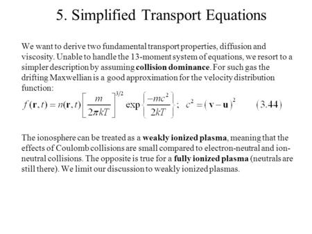 5. Simplified Transport Equations We want to derive two fundamental transport properties, diffusion and viscosity. Unable to handle the 13-moment system.