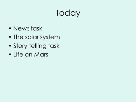 Today News task The solar system Story telling task Life on Mars.