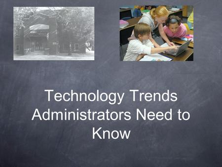 Technology Trends Administrators Need to Know. Process for this Session Introduction of tool or trend Description of features or characteristics Discussion.