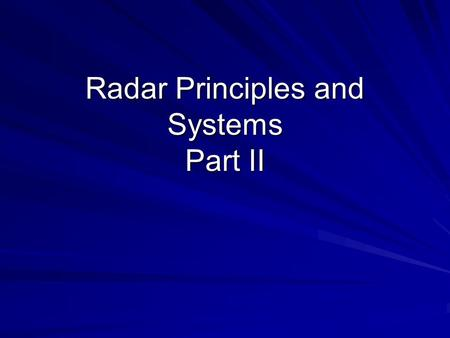 Radar Principles and Systems Part II. Learning Objectives Comprehend the factors that effect radar performance Comprehend frequency modulated CW as a.