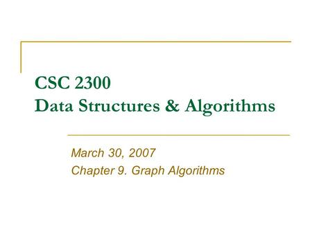 CSC 2300 Data Structures & Algorithms March 30, 2007 Chapter 9. Graph Algorithms.