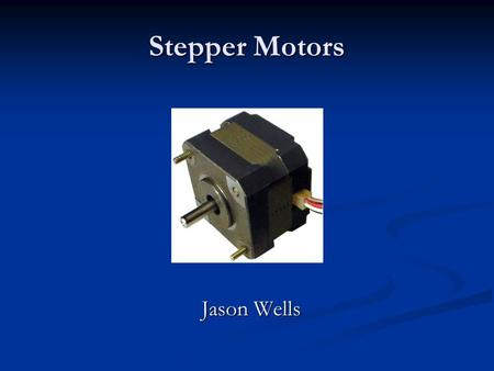 Stepper Motors Jason Wells. Background Brushless, synchronous electric motor Brushless, synchronous electric motor No feedback necessary (open loop) No.