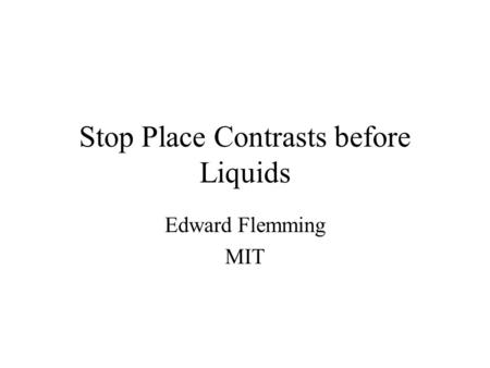 Stop Place Contrasts before Liquids Edward Flemming MIT.