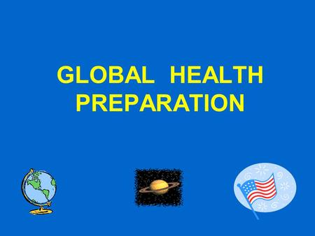 GLOBAL HEALTH PREPARATION. JOSEPH J SCHWERHA MD MPH PROFESSOR OF OCCUPATIONAL AND ENVIRONMENTAL MEDICINE DIRECTOR OF THE OCCUPATIONAL AND ENVIRONMENTAL.