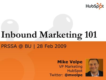 Inbound Marketing 101 Mike Volpe VP Marketing HubSpot  BU | 28 Feb 2009.