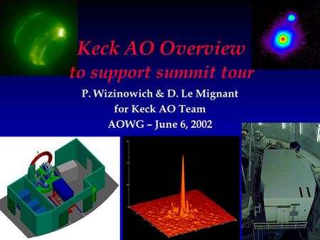 P. Wizinowich & D. Le Mignant for Keck AO Team AOWG – June 6, 2002 Keck AO Overview to support summit tour.