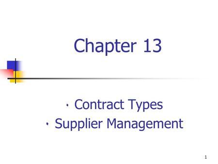 Chapter 41 Chapter 13 ٠ Contract Types ٠ Supplier Management.