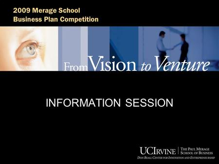 2009 Merage School Business Plan Competition INFORMATION SESSION.