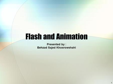 1 Flash and Animation Presented by : Behzad Sajed Khosrowshahi.