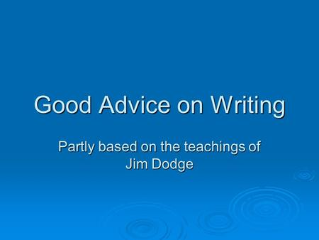 Good Advice on Writing Partly based on the teachings of Jim Dodge.